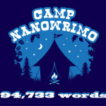 CampNano Draft #1 complete at 94,733 words #campnano #campnanowrimo