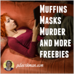 Muffins Masks Murder and other freebies