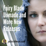Fairy Blade Unmade and other new releases