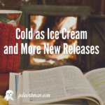 Cold as Ice Cream and More New Releases