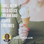 Chill with Cold as Ice Cream and other Freebies