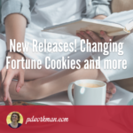 New Releases! Changing Fortune Cookies and more