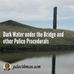 Dark Water under the Bridge and other Police Procedurals