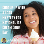 Cuddle up with a Good Mystery for National Ice Cream Cone Day
